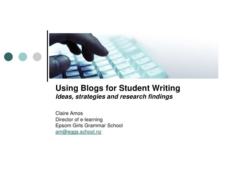 Using Blogs for Student Writing<br />Ideas, strategies and research findings<br />Claire Amos <br />Director of e-learning...