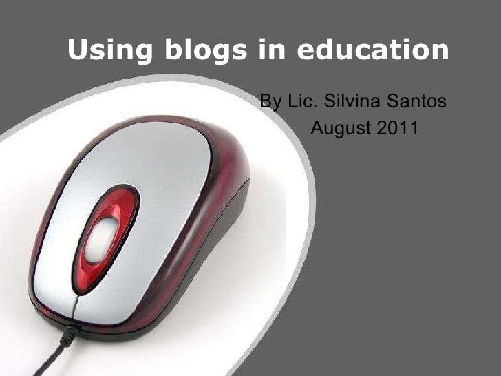 <ul><li>By Lic. Silvina Santos </li></ul><ul><li>August 2011 </li></ul>Powerpoint Templates Using blogs in education
