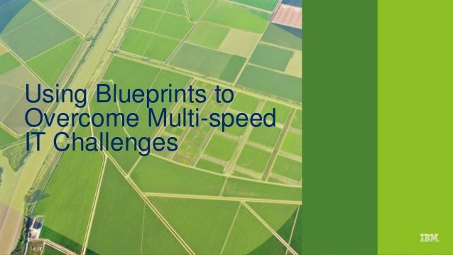 Using blueprints to overcome multi speed it challenges 1ibm chapter opening september 16 2015presentation title using blueprints to overcome multi speed malvernweather Images