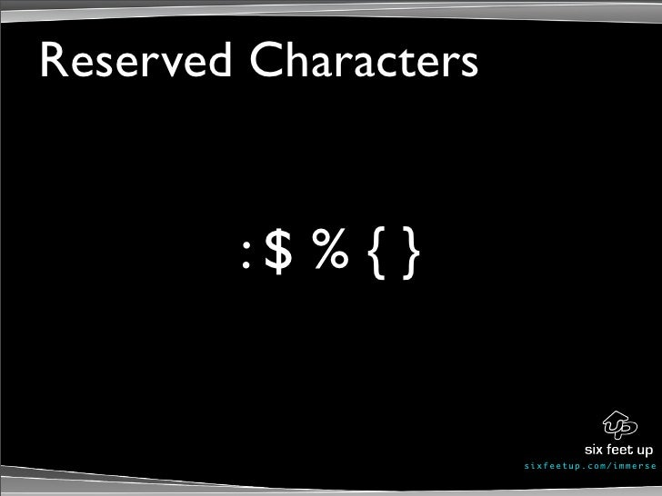 Reserved Characters           :$ % { }                         s ixf eet up. c om/ i mme r se