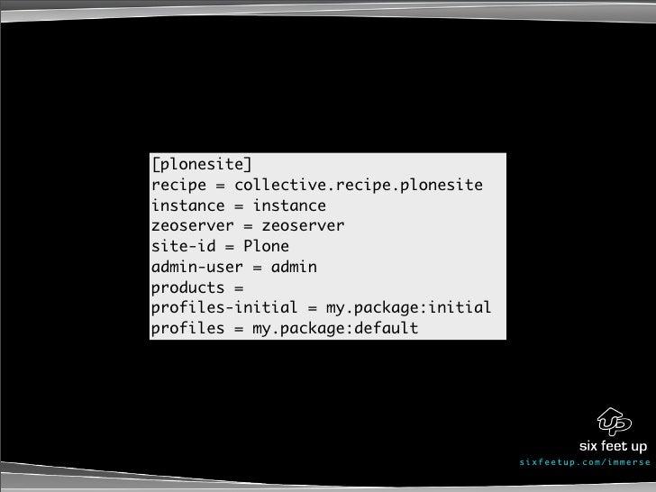 [plonesite] recipe = collective.recipe.plonesite instance = instance zeoserver = zeoserver site-id = Plone admin-user = ad...