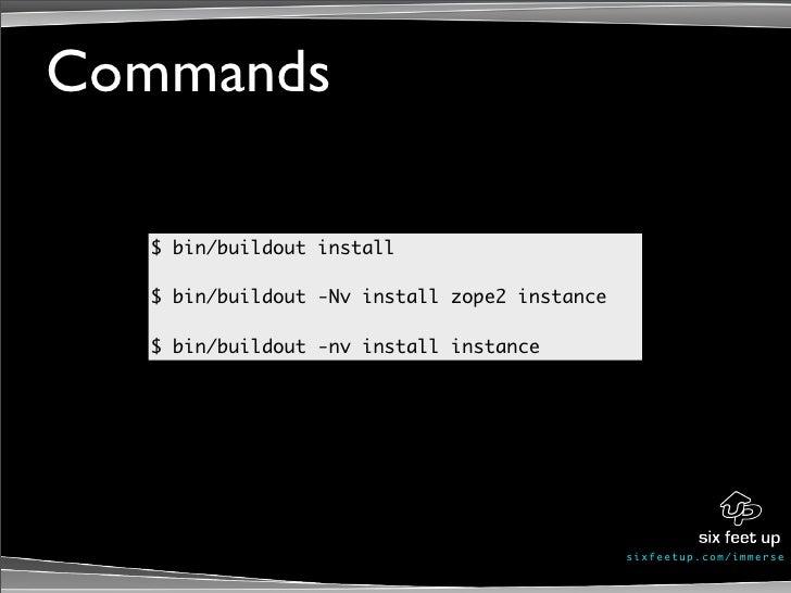 Commands    $ bin/buildout install    $ bin/buildout -Nv install zope2 instance    $ bin/buildout -nv install instance    ...