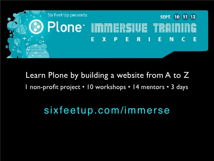 Learn Plone by building a website from A to Z 1 non-profit project • 10 workshops • 14 mentors • 3 days         s ixf eetup...