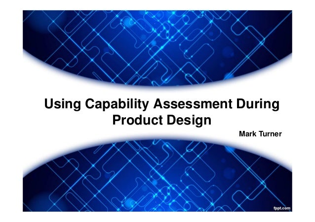 Using Capability Assessment During Product Design Mark Turner
