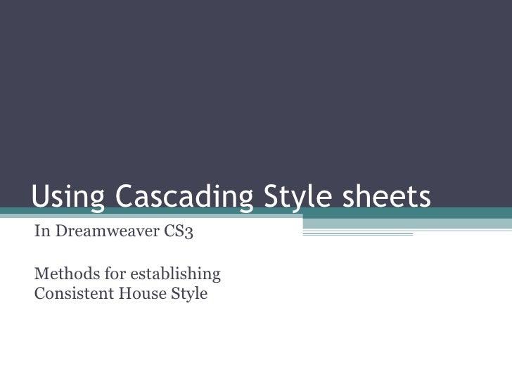 Using Cascading Style sheets  In Dreamweaver CS3 Methods for establishing Consistent House Style