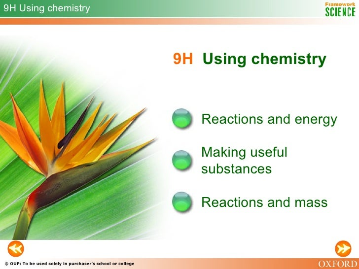 9H   Using chemistry Reactions and energy Making useful substances 9H Using chemistry Reactions and mass