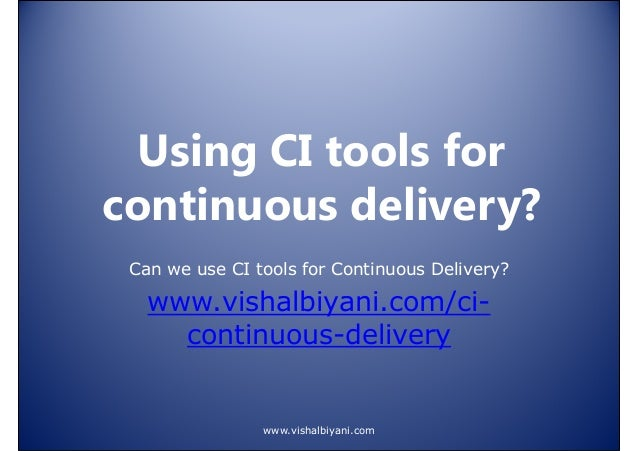 Using CI tools for continuous delivery? Can we use CI tools for Continuous Delivery?  www.vishalbiyani.com/cicontinuous-de...