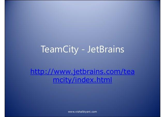 TeamCity - JetBrains http://www.jetbrains.com/tea mcity/index.html  www.vishalbiyani.com
