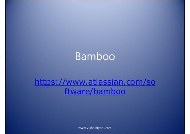 Bamboo https://www.atlassian.com/so ftware/bamboo  www.vishalbiyani.com