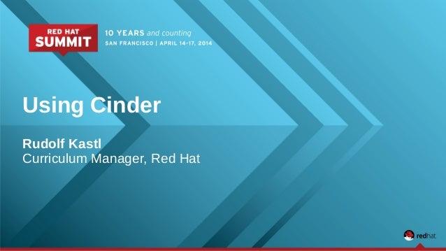 Using Cinder Rudolf Kastl Curriculum Manager, Red Hat