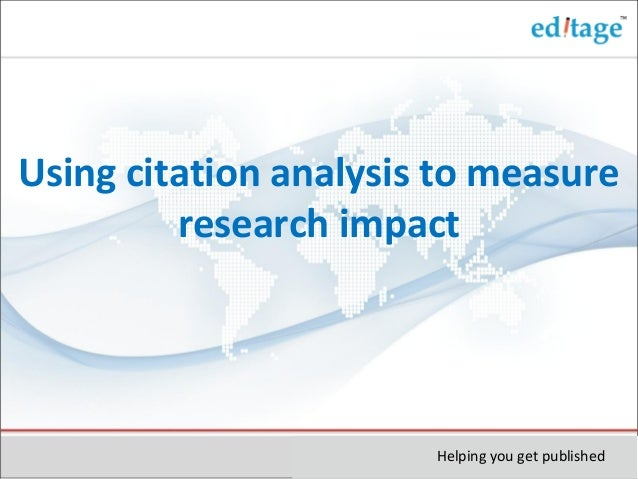 Using citation analysis to measure research impact Helping you get published