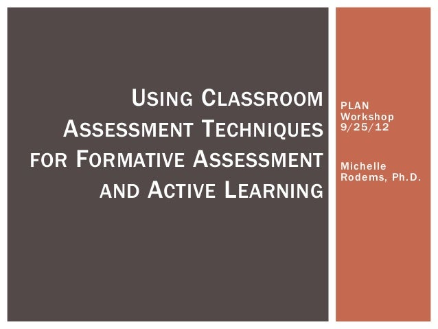 U SING C LASSROOM    PLAN                              Workshop   A SSESSMENT T ECHNIQUES    9/25/12FOR FORMATIVE A SSESSM...