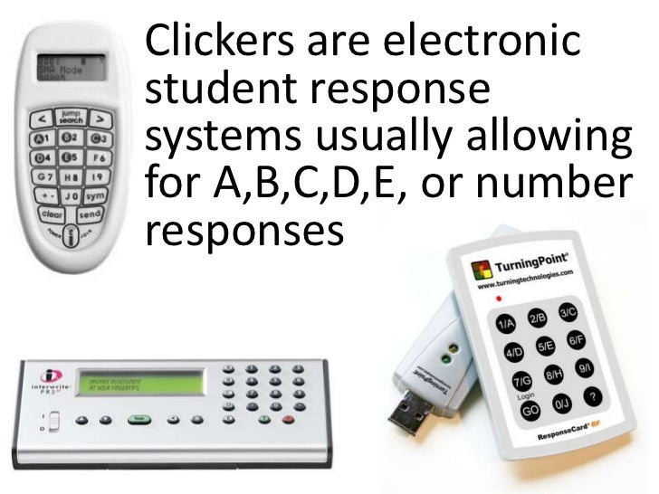 Clickers are electronic student response systems usually allowing for A,B,C,D,E, or number responses<br />