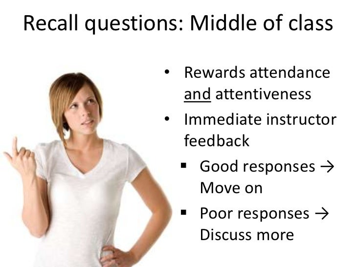 Recall questions: Middle of class<br />Rewards attendance and attentiveness<br />Immediate instructor feedback<br /><ul><l...