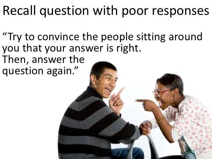 """Poor responses -> Discuss more</li></li></ul><li>Recall question with poor responses<br />""""Try to convince the people sitt..."""