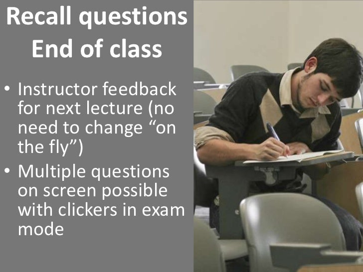 """Recall questions End of class<br />Instructor feedback for next lecture (no need to change """"on the fly"""")<br />Multiple que..."""