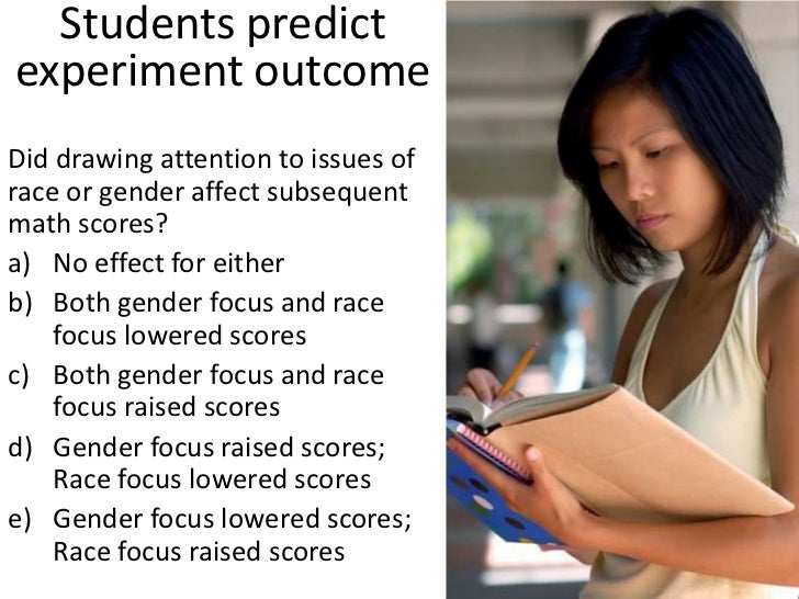 Students predict experiment outcome<br />Did drawing attention to issues of race or gender affect subsequent math scores?<...