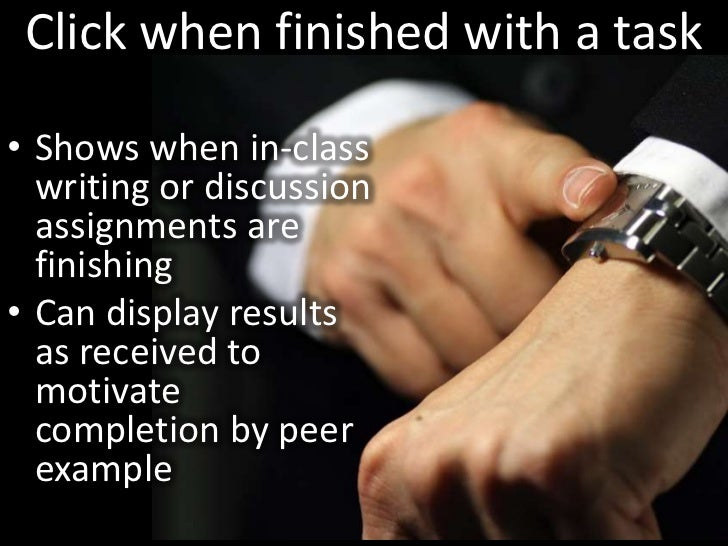 Click when finished with a task<br />Shows when in-class writing or discussion assignments are finishing<br />Can display ...