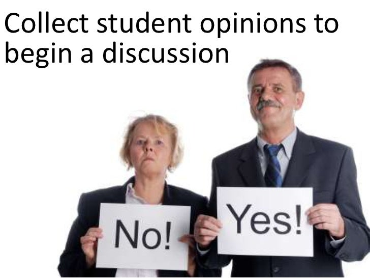 Collect student opinions to begin a discussion<br />