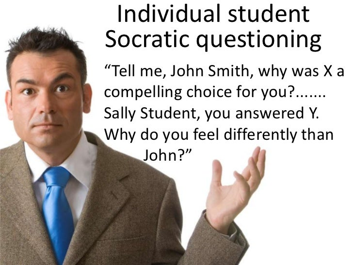 """Individual student Socratic questioning<br />""""Tell me, John Smith, why was X a compelling choice for you?....... Sally Stu..."""