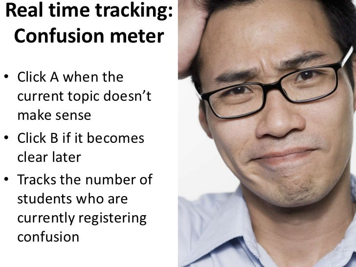 Real time tracking: Confusion meter<br />Click A when the current topic doesn't make sense<br />Click B if it becomes clea...