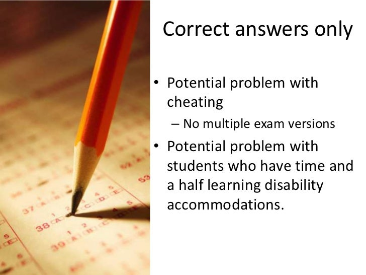 Correct answers only<br />Potential problem with cheating <br />No multiple exam versions <br />Potential problem with stu...