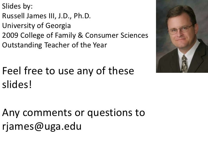 Slides by: <br />Russell James III, J.D., Ph.D.<br />University of Georgia<br />2009 College of Family & Consumer Sciences...