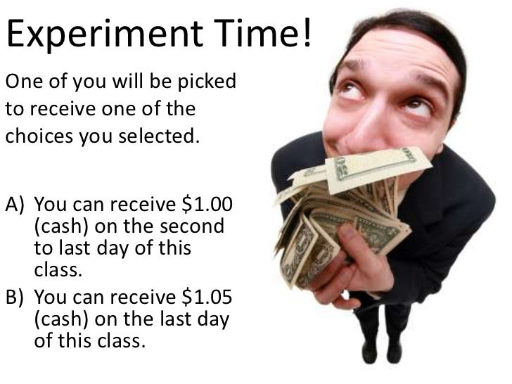 Experiment Time!<br />One of you will be picked to receive one of the choices you selected. <br />You can receive $1.00 (c...