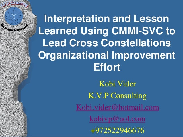 Interpretation and LessonLearned Using CMMI-SVC to Lead Cross ConstellationsOrganizational Improvement            Effort  ...