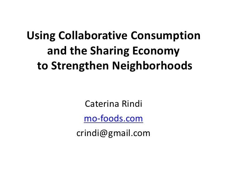 Using Collaborative Consumption and the Sharing Economy to Strengthen Neighborhoods<br />Caterina Rindi<br />mo-foods.com<...