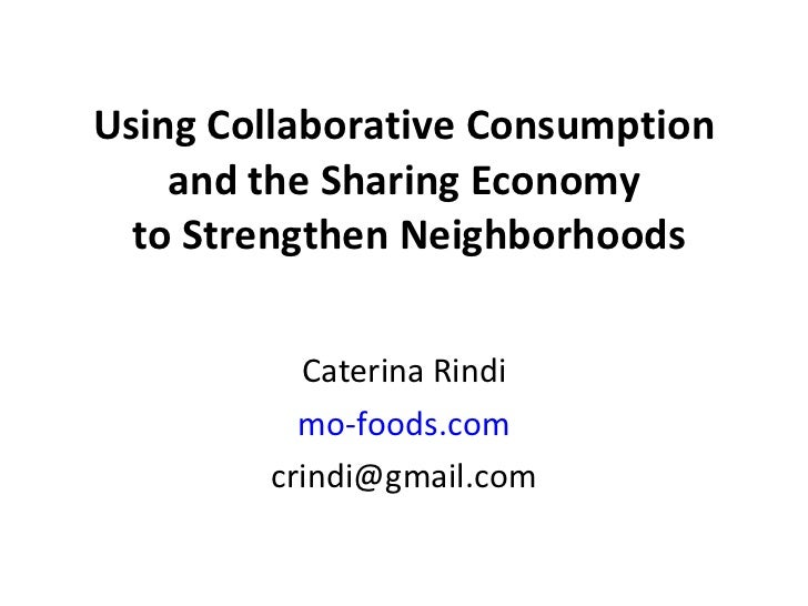 Using Collaborative Consumption and the Sharing Economy  to Strengthen Neighborhoods Caterina Rindi mo-foods.com [email_ad...