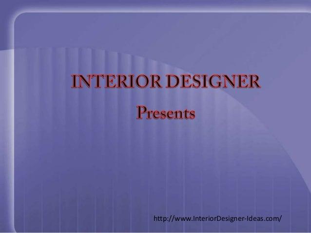 http://www.InteriorDesigner-Ideas.com/