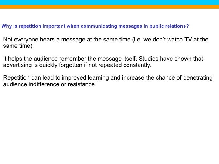 Not everyone hears a message at the same time (i.e. we don't watch TV at the same time). It helps the audience remember th...