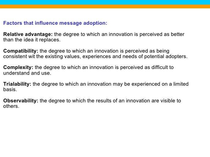 <ul><li>Factors that influence message adoption: </li></ul><ul><li>Relative advantage:  the degree to which an innovation ...