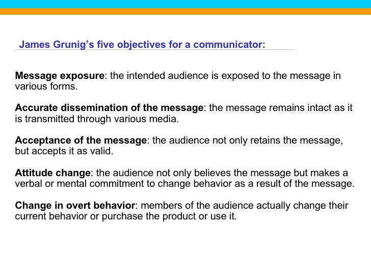 Message exposure : the intended audience is exposed to the message in various forms. Accurate dissemination of the message...