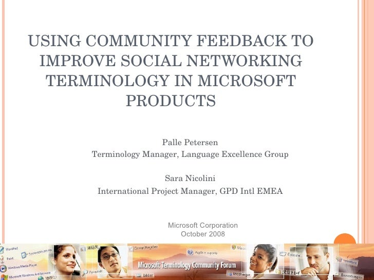 USING COMMUNITY FEEDBACK TO IMPROVE SOCIAL NETWORKING TERMINOLOGY IN MICROSOFT PRODUCTS Palle Petersen Terminology Manager...