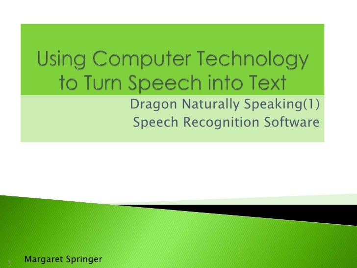 Using Computer Technology to Turn Speech into Text<br />Dragon Naturally Speaking(1)<br />Speech Recognition Software<br /...