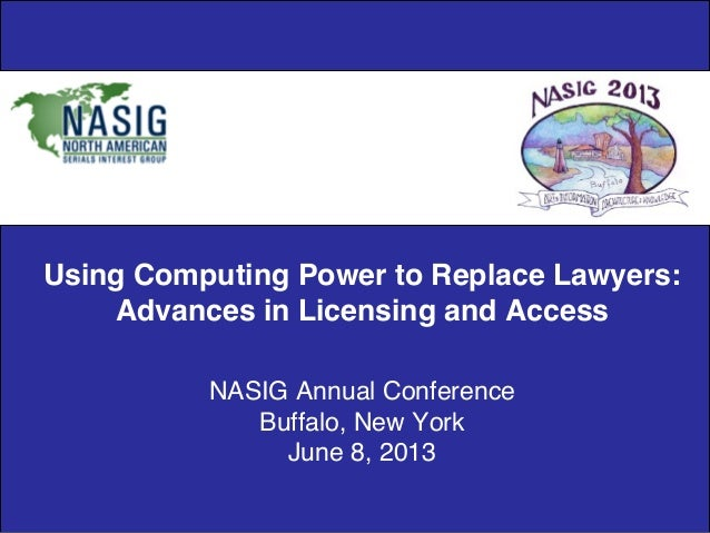 Using Computing Power to Replace Lawyers:Advances in Licensing and AccessNASIG Annual ConferenceBuffalo, New YorkJune...