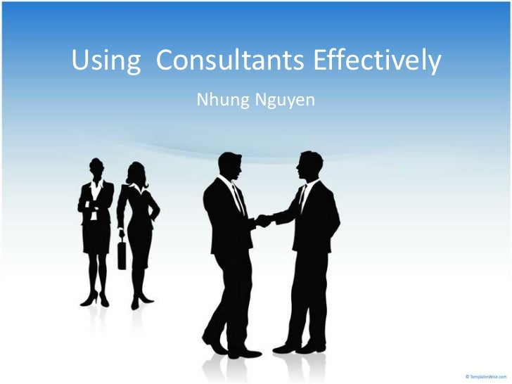 Using  Consultants Effectively <br />Nhung Nguyen<br />