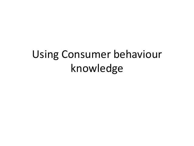 Using Consumer behaviour knowledge