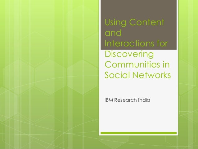 Using Content and Interactions for Discovering Communities in Social Networks IBM Research India