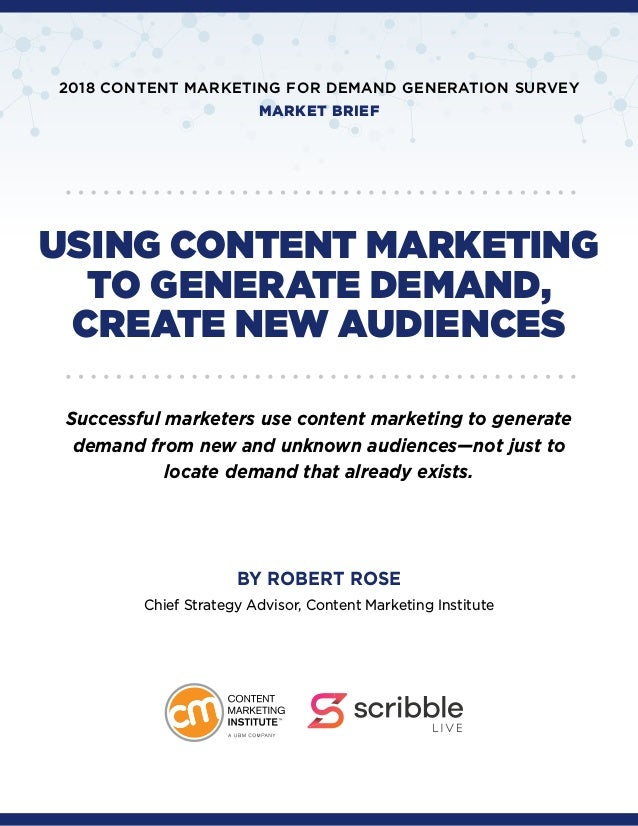 USING CONTENT MARKETING TO GENERATE DEMAND, CREATE NEW AUDIENCES Successful marketers use content marketing to generate de...