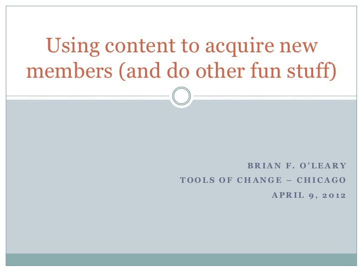 Using content to acquire newmembers (and do other fun stuff)                         BRIAN F. O'LEARY               TOOLS ...