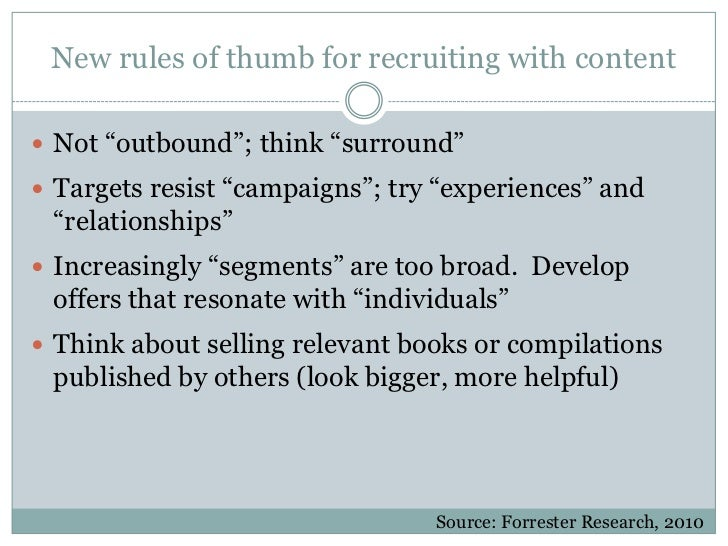 """New rules of thumb for recruiting with content Not """"outbound""""; think """"surround"""" Targets resist """"campaigns""""; try """"experie..."""