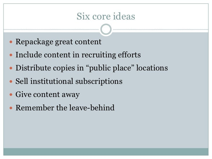 """Six core ideas Repackage great content Include content in recruiting efforts Distribute copies in """"public place"""" locati..."""