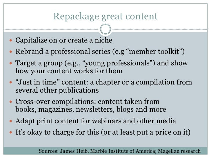 """Repackage great content Capitalize on or create a niche Rebrand a professional series (e.g """"member toolkit"""") Target a g..."""