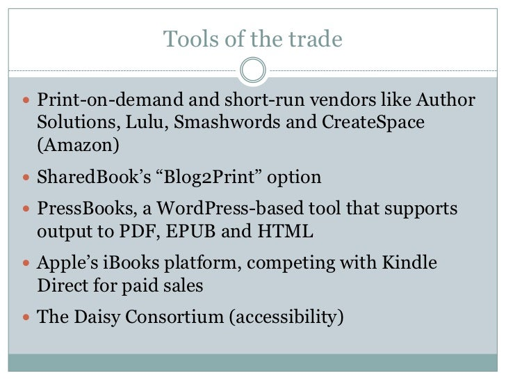 Tools of the trade Print-on-demand and short-run vendors like Author Solutions, Lulu, Smashwords and CreateSpace (Amazon)...