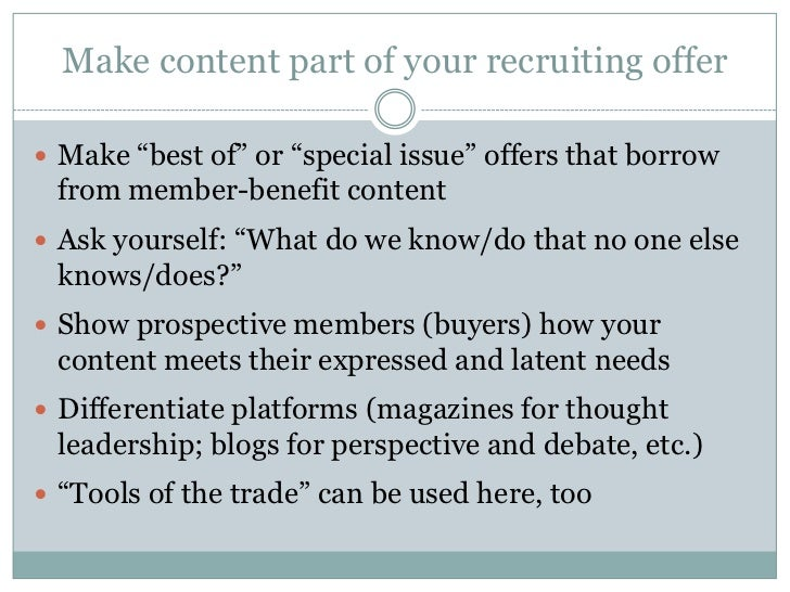 """Make content part of your recruiting offer Make """"best of"""" or """"special issue"""" offers that borrow from member-benefit conte..."""