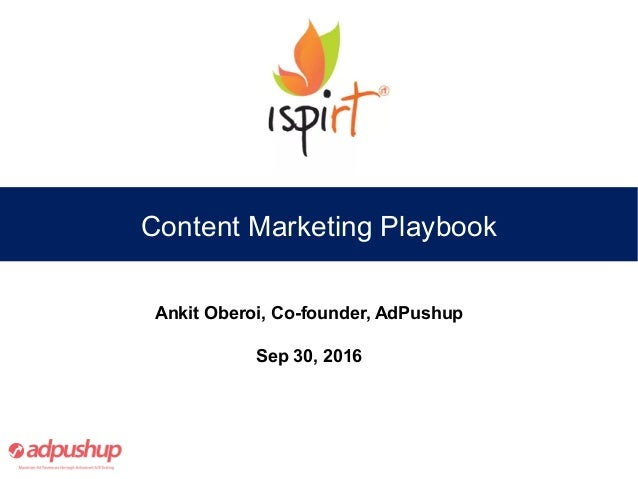 Content Marketing Playbook Ankit Oberoi, Co-founder, AdPushup Sep 30, 2016