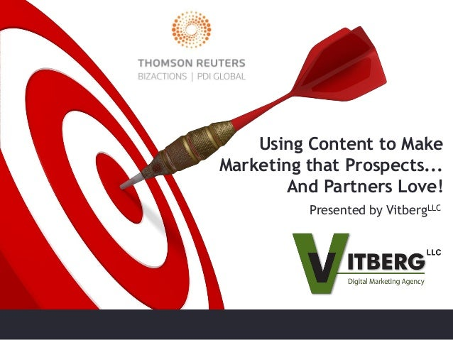 Using Content to Make Marketing that Prospects... And Partners Love! Presented by VitbergLLC